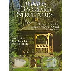 Building Backyard Structures: Sheds, Barns, Bins, Gazebos & Other Outdoor Construction