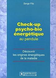 Check-up psycho-bio énergétique au pendule : Découvrir les origines énergétiques de la maladie