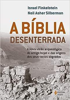 A Bíblia desenterrada: A nova visão arqueológica do antigo
