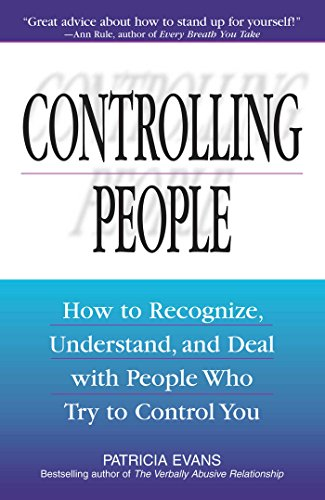 Controlling People: How to Recognize, Understand, and Deal With People Who Try to Control You by [Evans, Patricia]