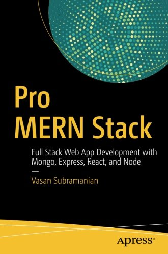 Pro MERN Stack: Full Stack Web App Development with Mongo, Express, React, and Node by Apress