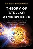 Theory of Stellar Atmospheres : An Introduction to Astrophysical Non-Equilibrium Quantitative Spectroscopic Analysis, Hubeny, Ivan and Mihalas, Dimitri, 0691163294