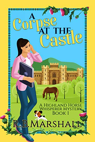A Corpse at the Castle: A Scottish Cozy Mystery (The Highland Horse Whisperer Mysteries Book 1) by [Marshall, R.B.]
