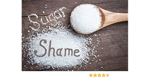 Sugar Shame:  Waging war on sugar and carbohydrate addictions.