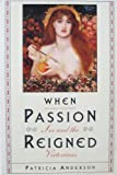 When Passion Reigned, Patricia Anderson, 0465089917