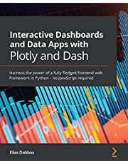 Interactive Dashboards and Data Apps with Plotly and Dash: Harness the power of a fully fledged frontend web framework in Python – no JavaScript required