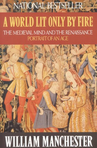 A World Lit Only by Fire: The Medieval Mind and the Renaissance - Portrait of an -