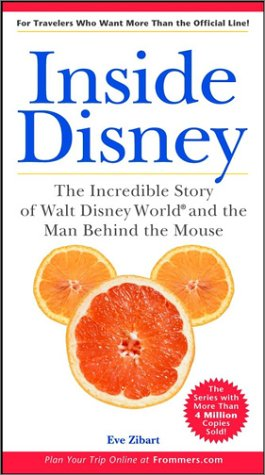 Download Inside Disney: the Incredible Story of Walt Disney World and the Man Behind the Mouse (Unofficial Guides) pdf epub