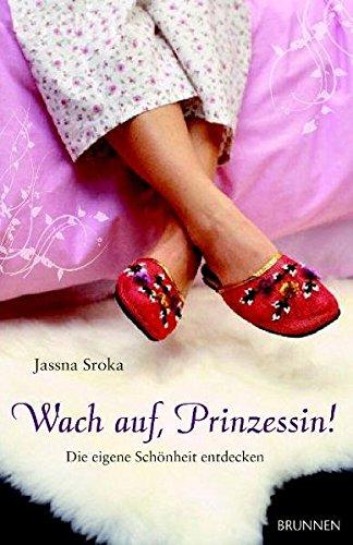 Wach auf, Prinzessin!: Die eigene Schönheit entdecken