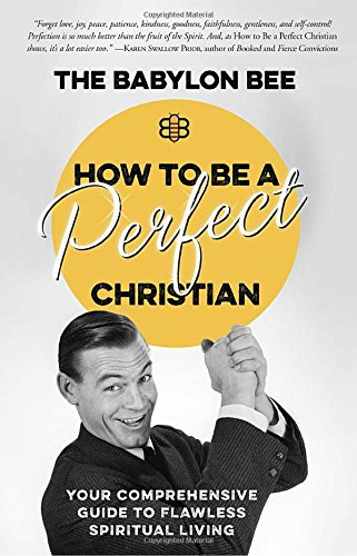 How to Be a Perfect Christian: Your Comprehensive Guide to Flawless Spiritual Living cover
