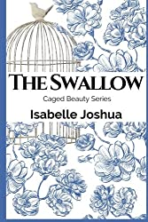 The Swallow (Caged Beauty Series) (Volume 1)