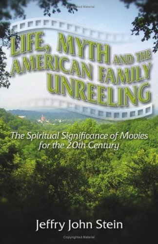 Download Life, Myth, and the American Family Unreeling: The Spiritual Significance of Movies for the 20th Century PDF