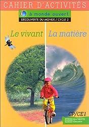 A monde ouvert : le vivant la matière, CP-CE1. Cycle 2, cahier d'exercices