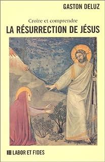 La résurrection de Jésus : croire et comprendre, Deluz, Gaston