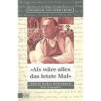 Als wäre alles das letzte Mal: Erich Remarque. Eine Biographie