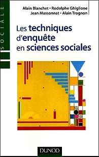 Les techniques d'enquête en sciences sociales : Observer, interviewer, questionner par Alain Blanchet