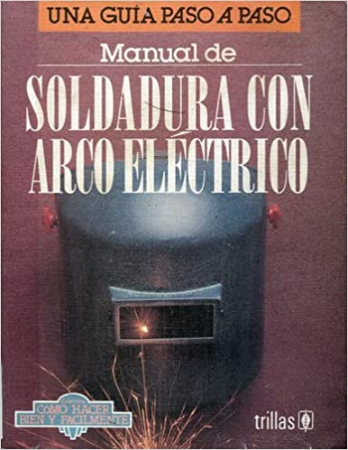 Manual de Soldadura Con Arco (Spanish Edition): Luis Lesur, Trillas: 9789682450631: Amazon.com: Books