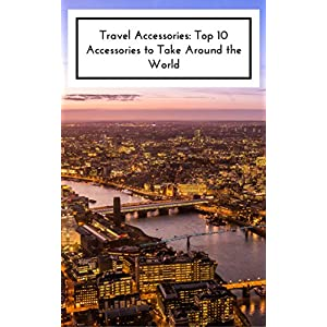 Travel: Top 10 Travel Accessories To Take Around The World