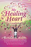My Healing Heart, Rosalie B. Kahn, 1462031021