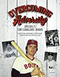 img - for Overcoming Adversity: Baseball's Tony Conigliaro Award (The SABR Digital Library) (Volume 44) book / textbook / text book