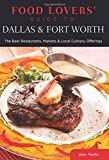 Food Lovers' Guide to® Dallas & Fort Worth: The Best Restaurants, Markets & Local Culinary Offerings (Food Lovers' Series)