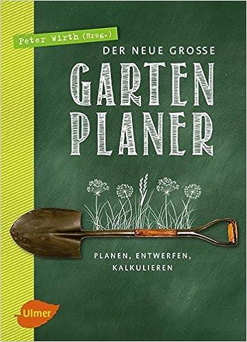 Der Neue Große Gartenplaner: Planen, Entwerfen, Kalkulieren: Amazon.de:  Peter Wirth: Bücher