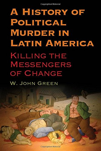 Download A History of Political Murder in Latin America: Killing the Messengers of Change (SUNY series in Global Modernity) pdf