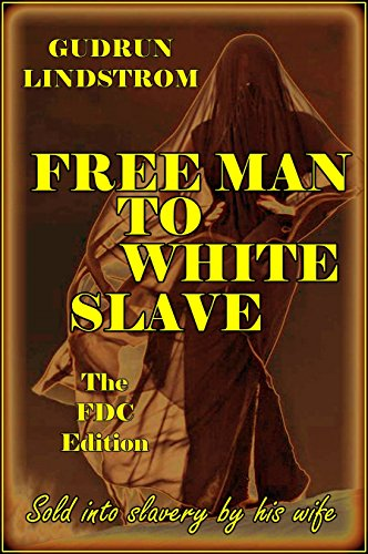 Free Man to White Slave - The FDC Edition: Sold into slavery by his wife