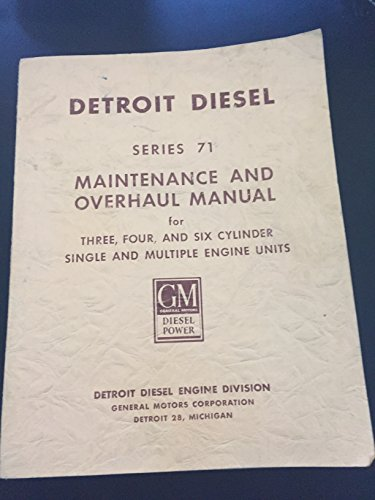 Detroit Diesel Series 71 Maintenance and Overhaul Manual for 3, 4, & 6 Cylinder Single & Multiple Engine Units (6 SE 102 Rev 6-76) ()
