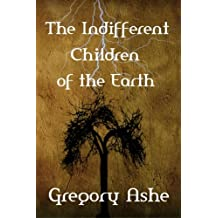 The Indifferent Children of the Earth (The Sophistries of June) (Volume 1)
