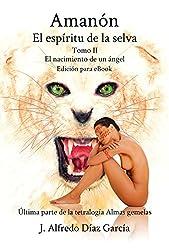 Amanon, el espiritu de la selva: El nacimiento de un angel (Tetralogia Almas gemelas nº 4) (Spanish Edition)