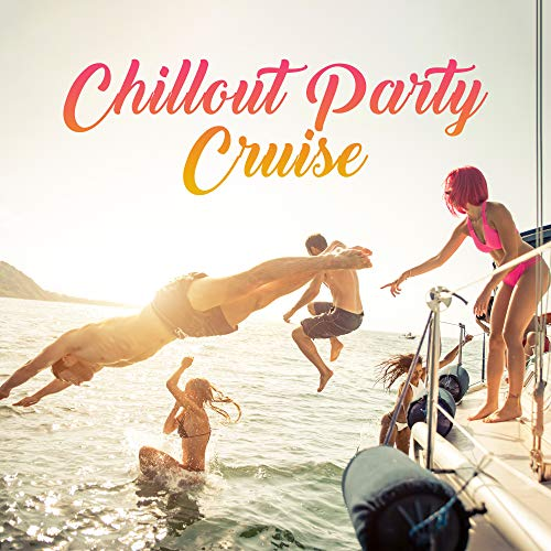 Chillout Party Cruise: Selection of Top 2019 Party Chill Out EDM Music, Perfect Vibes for Ibiza Exclusive Private Yacht Party, Ibiza Sunset Dance Beats, Partying Till the Sunrise, Holiday Best Playlist (Best Edm 2019 Playlist)