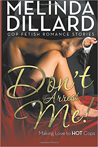 Making Love To Hot Cops Cop Fetish Romance Stories  Melinda Dillard Books