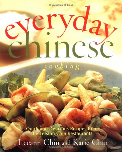 Everyday Chinese Cooking: Quick and Delicious Recipes from the Leeann Chin Restaurants by Leeann Chin, Katie Chin