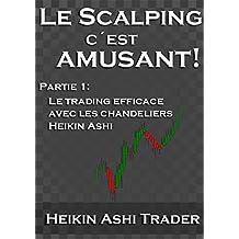 Le Scalping c'est amusant!: Partie 1 : Le trading efficace avec les chandeliers Heikin Ashi (Le scalping Heikin Ashi)