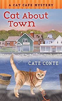 Cat About Town: A Cat Cafe Mystery by [Conte, Cate]