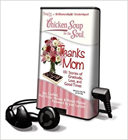 Chicken Soup For The Soul Thanks Mom 101 Stories Of Gratitude Love And Good Times By Jack Canfield