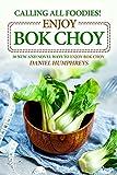 la choy rice - Calling All Foodies! Enjoy Bok Choy: 50 New and Novel Ways to Enjoy Bok Choy