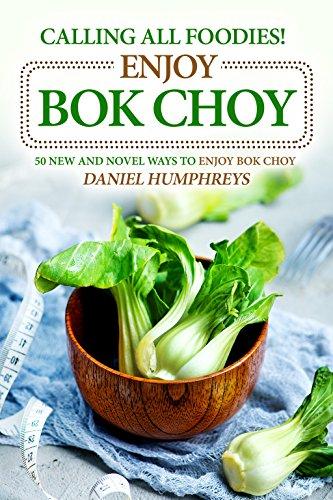 calling-all-foodies-enjoy-bok-choy-50-new-and-novel-ways-to-enjoy-bok-choy