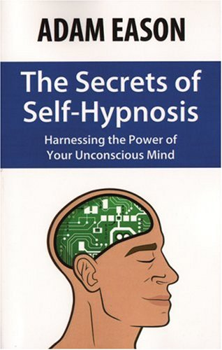 The Secrets of Self-Hypnosis: Harnessing the Power of Your Unconscious Mind by Network 3000 Publishing