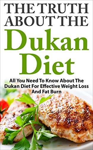 Dukan Diet: The Truth About The Dukan Diet - All You Need To Know About The Dukan Diet For Effective Weight Loss And Fat Burn (Diet For Weight Loss, Low Carb Diet, Diet Recipes) by David Dolore