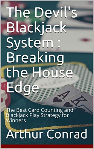 The Devil's Blackjack System : Breaking the House Edge: The Best Card Counting and Blackjack Play Strategy for Winners