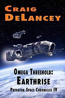 Omega Threshold:  Earthrise (Predator Space Chronicles IV) by [DeLancey, Craig]