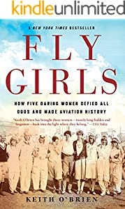 Fly Girls: How Five Daring Women Defied All Odds and Made Aviation History (Kindle Edition with Audio/Video)