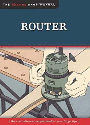 Router (Missing Shop Manual): The Tool Information You Need at Your Fingertips by Fox Chapel Publishing