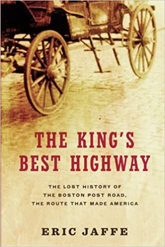 The Kings Best Highway: The Lost History of the Boston Post Road, the Route That Made America: Eric Jaffe: 9781416586159: Amazon.com: Books