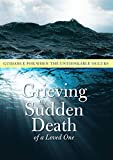 Grieving the Sudden Death of a Loved One: Guidance for When the Unthinkable Occurs