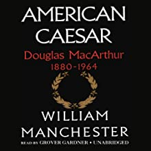 American Caesar: Douglas MacArthur 1880-1964 Audiobook by William Manchester Narrated by Grover Gardner
