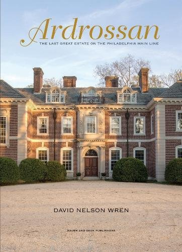 Ardrossan: The Last Great Estate on the Philadelphia Main Line by Bauer and Dean