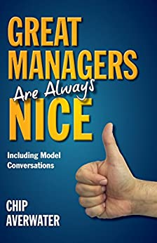 Great Managers Are Always Nice: Including Model Conversations by [Averwater, Chip]